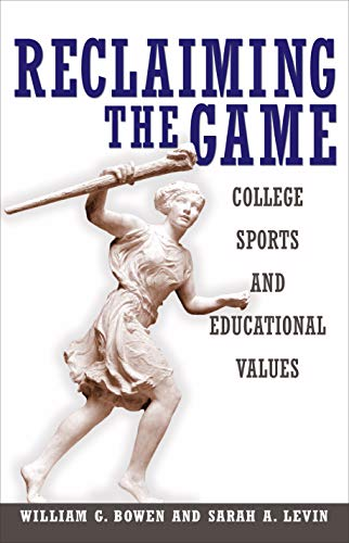 Reclaiming the Game: College Sports and Educational Values (The William G. Bowen Series, 40)