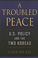 A Troubled Peace: U.S. Policy And the Two Koreas