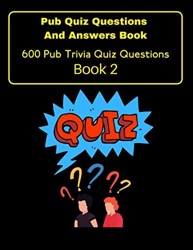 Pub Quiz Questions And Answers: Book 2: 600 Pub Trivia Quiz Questions