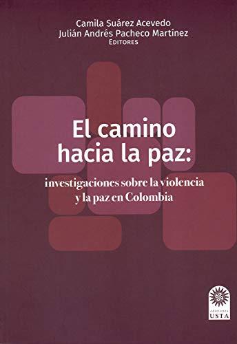 El camino hacia la paz: investigaciones sobre la violencia y la paz en Colombia (Colección Semillas)