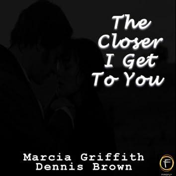 The Closer I Get To You