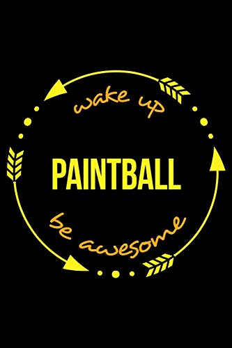 Wake Up Paintball Be Awesome | Cool Notebook for a Paintball Fan, College Ruled Journal: Medium Spacing Between Lines