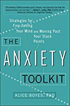 The Anxiety Toolkit: Strategies for Fine-Tuning Your Mind and Moving Past Your Stuck Points by Alice Boyes Ph.D(2015-03-03)