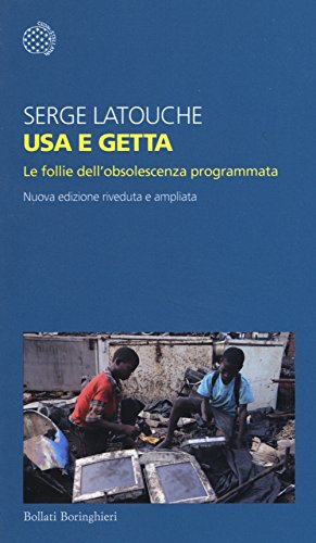 Usa e getta. Le follie dell'obsolescenza programmata