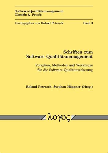 Schriften zum Software-Qualitätsmanagement: Vorgehen, Methoden und Werkzeuge für die Software-Qualitätssicherung: Vorgehen, Methoden Und Werkzeuge Fur ... / XXReihe Praxis, Band 3)