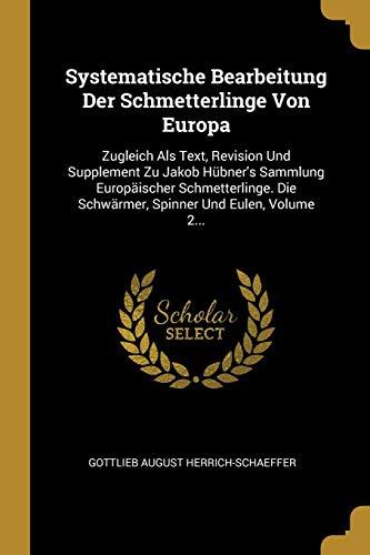 Systematische Bearbeitung Der Schmetterlinge Von Europa: Zugleich Als Text, Revision Und Supplement Zu Jakob Hübner's Sammlung Europäischer Schmetterl