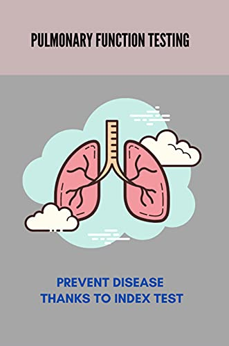 Pulmonary Function Testing: Prevent Disease Thanks To Index Test: Lung Diseases Caused By Smoking (English Edition)