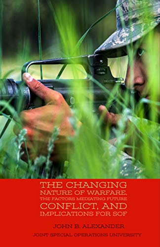 The Changing Nature of Warfare, the Factors Mediating Future Conflict, and Implications for SOF (English Edition)