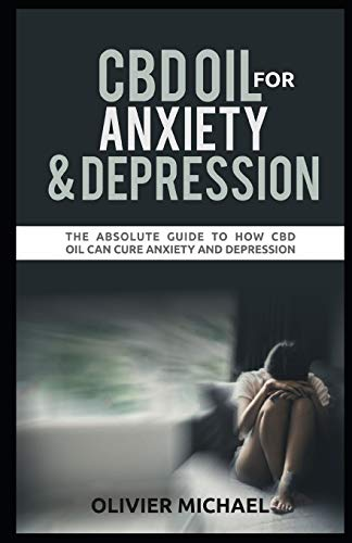 CBD OIL FOR ANXIETY AND DEPRESSION: THE...