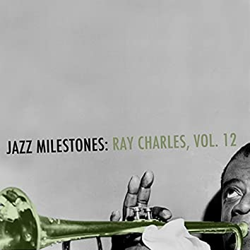 Jazz Milestones: Ray Charles, Vol. 12