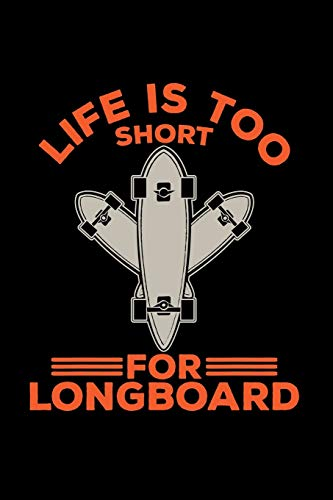 Life is too short for longboard: 6x9 Longboard | dotgrid | dot grid paper | notebook | notes