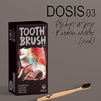 Dosis 03: Toothbrush