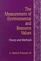 The Measurement of Environmental and Resource Values: Theory and Methods