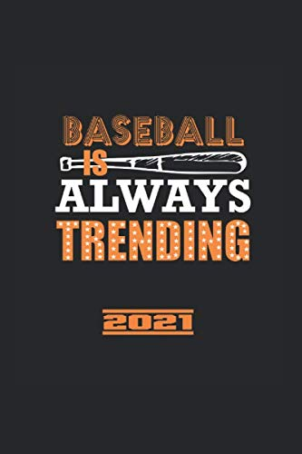 Baseball Is Always Trending 2021: Great Yearbook And Calendar For 2021 Can Also Be Used As A Diary Or Notebook. Baseball Calendar And Schedule 2021 For Everyone.
