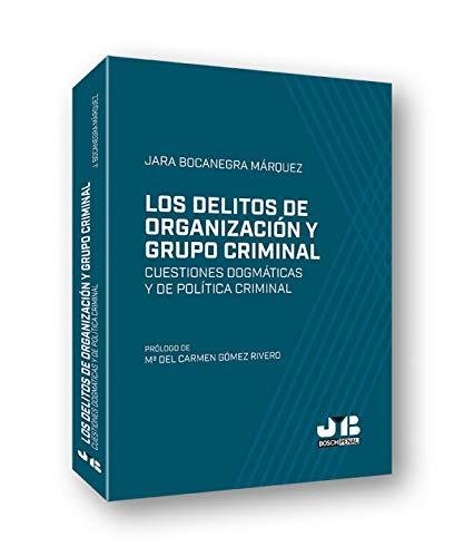 Los delitos de organización y grupo criminal: Cuestiones dogmáticas y de política criminal: 11 (Colección Penal J.M. Bosch Editor)