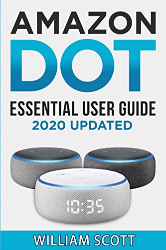 Amazon Echo Dot: Essential User Guide for Echo Dot and Alexa: Beginner to Pro in 60 Minutes