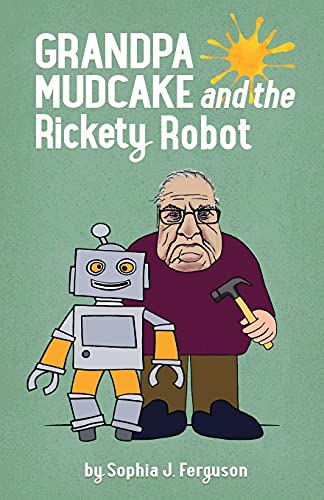 Grandpa Mudcake and the Rickety Robot: Funny Picture Books for 3-7 Year...