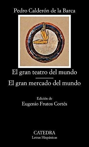 El gran teatro del mundo. El gran mercado del mundo (Letras Hispánicas, Band 15)