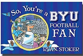 So, You're a BYU Football Fan by Ryan Stoker- An Inside Look On the Field, Off the Field, In the Locker Room, and In the Stands at the Team that Uses Mormon Lingo in the Press Box- Ryan Stoker is a Freelance Cartoonist from Orlando Florida