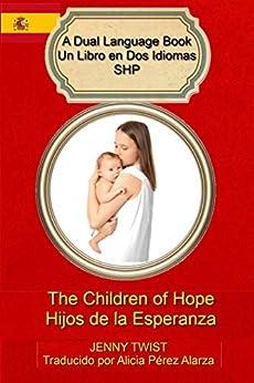 The Children of Hope/Hijos de la Esperanza (Dual Language Books/ Libros de Dos Idiomas SHP Book 1) by [Jenny Twist, Alicia Pérez Alarza]