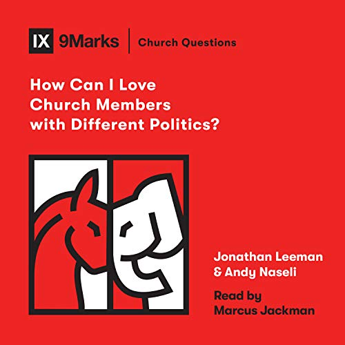 How Can I Love Church Members with Different Politics? Audiobook By Jonathan Leeman, Andy Naselli cover art