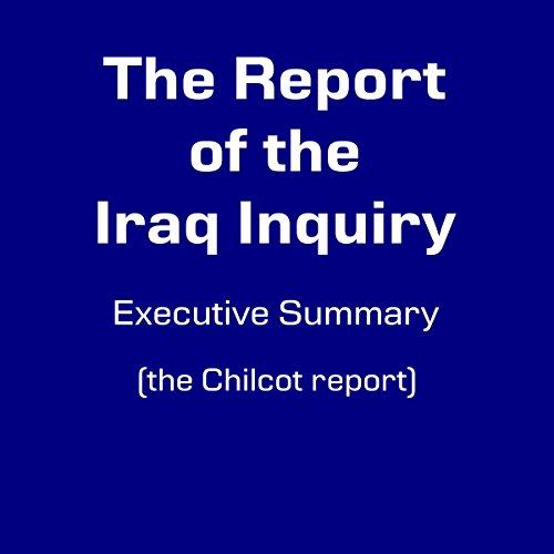 Iraq Inquiry Executive Summary: The Chilcot Report cover art