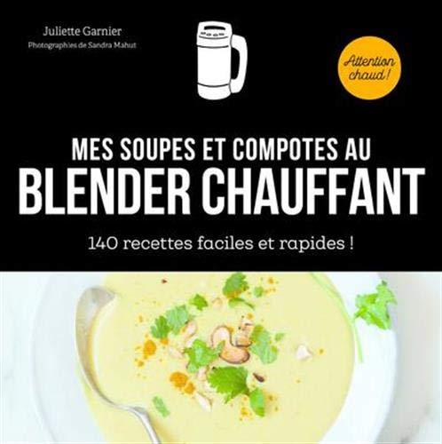 Mes soupes et compotes au blender chauffant - 140 recettes faciles et rapides