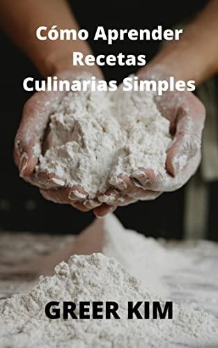 Cómo aprender recetas culinarias simples: Recetas de cocina súper fáciles