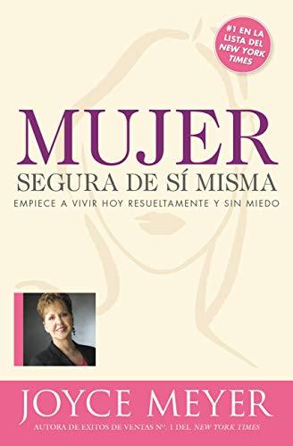 Mujer Segura De Si Misma Empiece A Vivir Hoy Resueltamente Y Sin Miedo Spanish Edition Ebook Meyer Joyce Kindle Shop