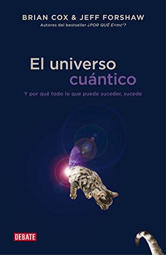 El universo cuántico: Y por qué todo lo que puede suceder