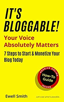 It's Bloggable! : Your Voice Absolutely Matters > 7 Steps to Start & Monetize Your Blog Today by [Ewell Smith]
