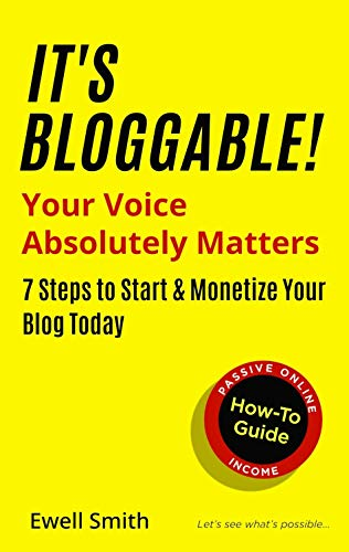 It's Bloggable! : Your Voice Absolutely Matters > 7 Steps to Start & Monetize Your Blog Today