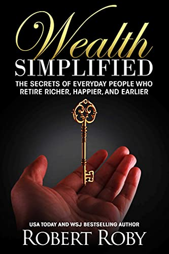 Wealth Simplified: The Secrets of Everyday People Who Retire Richer, Happier, and Earlier