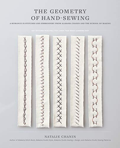 The Geometry of Hand-Sewing: A Romance in Stitches and Embroidery from Alabama Chanin and The School of Making (Alabama Studio)