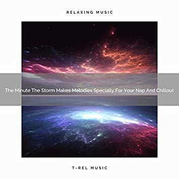 2021 New: The Minute The Storm Makes Melodies Specially For Your Nap And Chillout