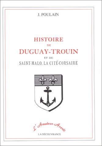 Histoire de Duguay-Trouin et de St Malo.