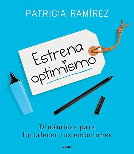 Estrena optimismo: Dinámicas para fortalecer tus emociones (Autoayuda y superación)