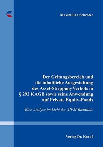 Der Geltungsbereich und die inhaltliche Ausgestaltung des Asset-Stripping-Verbots in § 292 KAGB sowie seine Anwendung auf Private Equity-Fonds: Eine ... (Schriften zum Bank- und Kapitalmarktrecht)