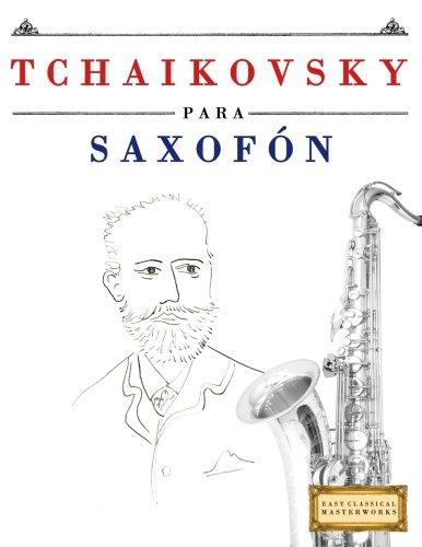 Tchaikovsky para Saxofón: 10 Piezas Fáciles para Saxofón Libro para Principiantes