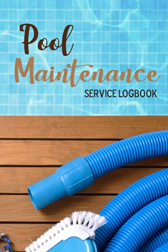 Pool Maintenance Service Logbook: Pool Maintenance For Dummies  Logbook Chemicals For Pool Water Treatment   Swimming Pool Vacuum   Swimming Pool For Kids With Filter Pump