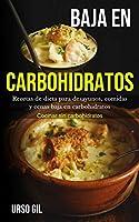 Baja En Carbohidratos: Recetas de dieta para desayunos, comidas y cenas baja en carbohidratos (Cocinar sin carbohidratos)