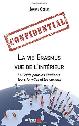 La vie Erasmus vue de l'intérieur: Le Guide pour les étudiants, leurs familles et les curieux