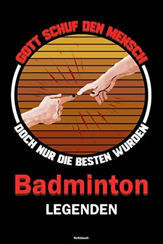 Gott schuf den Mensch doch nur die besten wurden Badminton Legenden Notizbuch: Badminton Workout Planer Trainingstagebuch Training Logbuch DIN A5 liniert 120 Seiten Geschenk