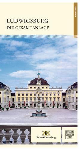 Ludwigsburg die Gesamtanlage (Führer staatliche Schlösser und Gärten Baden-Württemberg)