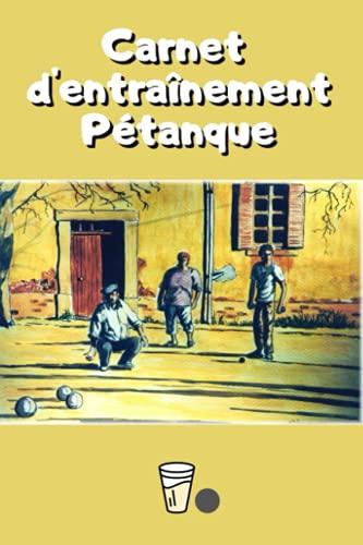 Carnet d'Entrainement Pétanque: cahier d'entrainement au tir, suivi et préparation pétanque ou pour le plaisir, cadeau idéal bouliste