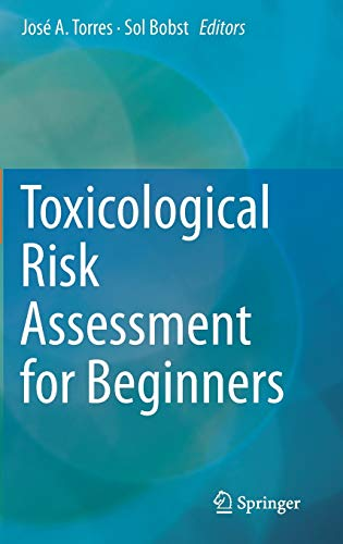 Compare Textbook Prices for Toxicological Risk Assessment for Beginners 2015 Edition ISBN 9783319127507 by Torres, José A.,Bobst, Sol