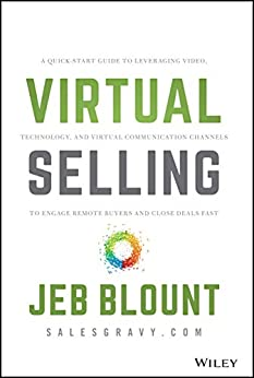 Virtual Selling: A Quick-Start Guide to Leveraging Video, Technology, and Virtual Communication Channels to Engage Remote Buyers and Close Deals Fast by [Jeb Blount]