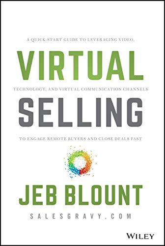 Virtual Selling: A Quick-Start Guide to Leveraging Video, Technology, and Virtual Communication Channels to Engage Remote Buyers and Close Deals Fast (English Edition)
