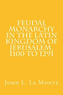 Feudal Monarchy in the Latin Kingdom of Jerusalem, 1100 to 1291 (Medieval Academy Books) (Volume 11)