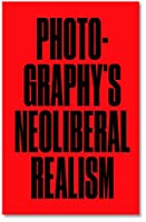 Photography's Neoliberal Realism (DISCOURSE)